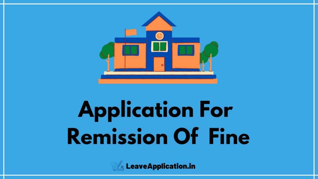 Application For Remission Of Fine, Application For Remit The Fine, Application For Late Fee Fine Cancellation, Application For Fine Cancellation In College, Remission Of Fine Application In English