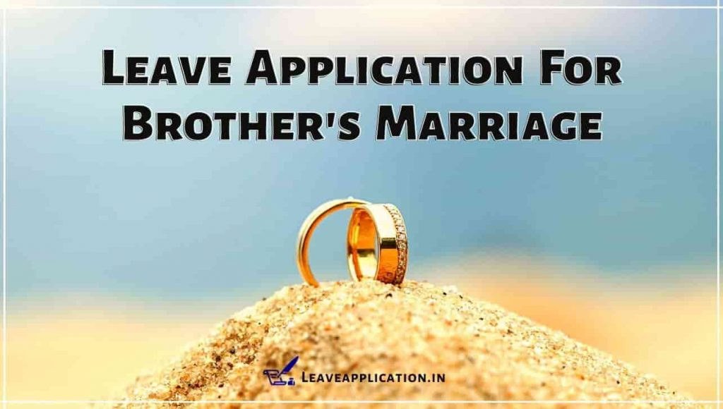 Leave Application For Brother Marriage, Brother Marriage Leave Application, Brother Marriage Application For School, Leave Application For Brother Marriage To Principal, Leave Application For Cousin Brother Marriage To Boss, Brother Marriage Application For School