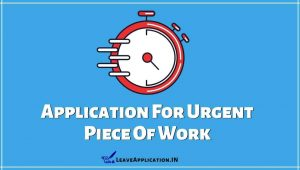 Leave Application For Urgent Work, Application For Urgent Piece Of Work For School Teacher, Casual Leave Application For Urgent Work, Half Day Leave Application For Urgent Work For Teacher, One Day Leave Application For Urgent Work