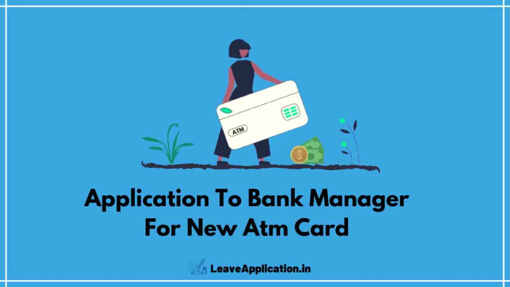 Application To Bank Manager For Atm Card First Time, New Atm Card Request Letter, Atm Card Ke Liye Application In English, Application For New Atm Card