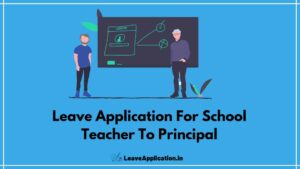 Leave Application For School Teacher To Principal, Leave Application To Principal By Teacher, Leave Letter To Principal From Teacher, Teacher Leave Letter To Principal